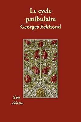 Le Cycle Patibulaire  by  Georges Eekhoud
