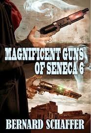 Magnificent Guns of Seneca 6 (Guns of Seneca 6, #3)  by  Bernard Schaffer