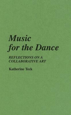 Music for the Dance: Reflections on a Collaborative Art  by  Katherine Teck