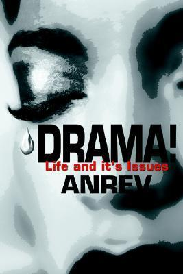 Drama!: Life and Its Issues  by  Anrev