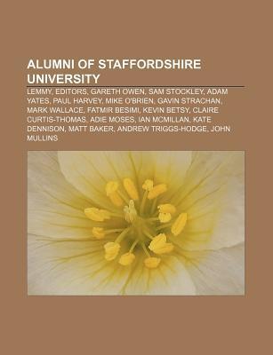 Alumni of Staffordshire University: Lemmy, Editors, Sam Stockley, Fatmir Besimi, Gavin Strachan, Claire Curtis-Thomas, Paul Harvey Books LLC
