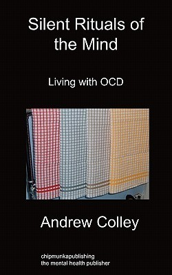 Silent Rituals of the Mind: Living with Ocd Andrew Colley