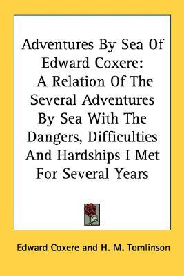 Adventures  by  Sea of Edward Coxere: A Relation of the Several Adventures by Sea with the Dangers, Difficulties and Hardships I Met for Several Years by Edward Coxere