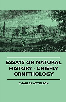 Essays on Natural History - Chiefly Ornithology  by  Charles Waterton