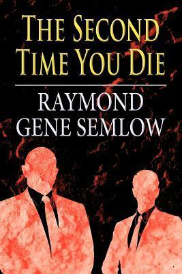 The Second Time You Die Raymond Gene Semlow