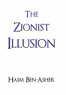 The Zionist Illusion  by  Haim Ben-Asher