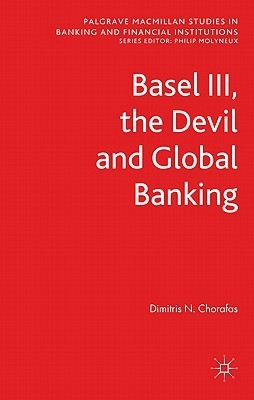 Basel III, the Devil and Global Banking Dimitris N. Chorafas
