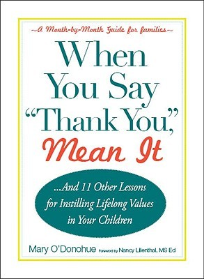 When You Say Thank You,  Mean It: And 11 Other Lessons for Instilling Lifelong Values in Your Children  by  Mary Oadonohue