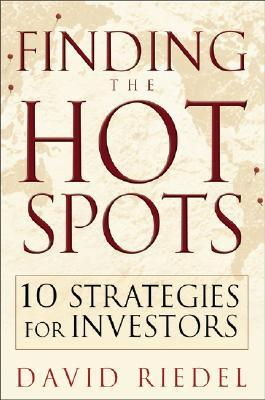 Finding the Hot Spots: 10 Strategies for Global Investing  by  David Riedel