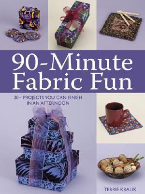 90 Minute Fabric Fun Terrie Kralik