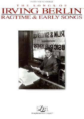 The Songs Of Irving Berlin: Ragtime And Early Songs  by  Irving Berlin