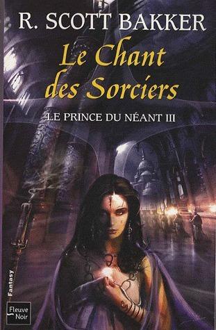 Le Chant des sorciers (Le prince du néant, #3) R. Scott Bakker