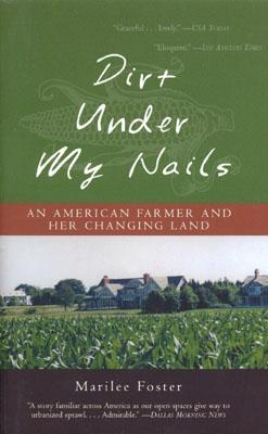 Dirt Under My Nails: An American Farmer and Her Changing Land  by  Marilee Foster