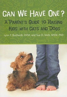 Can We Have One?: A Parents Guide to Raising Kids with Cats and Dogs  by  Lynn F. Buzhardt