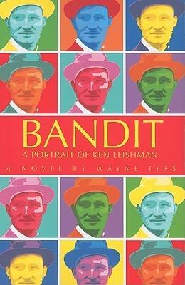 Bandit: A Portrait of Ken Leishman  by  Wayne Tefs
