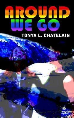 Around We Go Tonya L. Chatelain