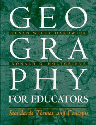Geography for Educators: Standards, Themes, and Concepts  by  Susan Wiley Hardwick