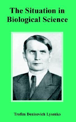 The Situation in Biological Science  by  Trofim Denisovich Lysenko
