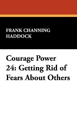 Courage Power 24: Getting Rid of Fears about Others  by  Frank Channing Haddock