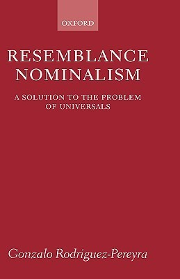 Resemblance Nominalism: A Solution to the Problem of Universals  by  Gonzalo Rodriguez-Pereyra