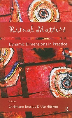 Ritual Matters: Dynamic Dimensions in Practice  by  Christiane Brosius