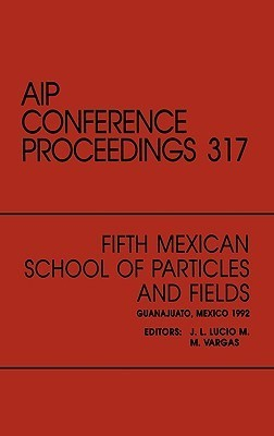 Fifth Mexican School of Paricles and Fields: Proceedings of the Workshop, Guanajuato, Mexico, December 1992 M. Vargas