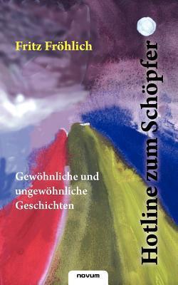 Hotline Zum Sch Pfer - Gew Hnliche Und Ungew Hnliche Geschichten  by  Fritz Fröhlich