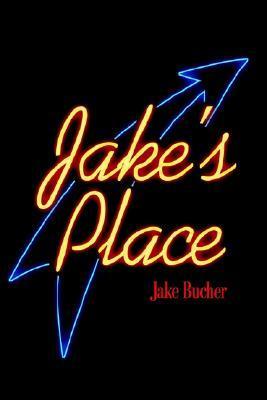 Jakes Place Jake W. Bucher