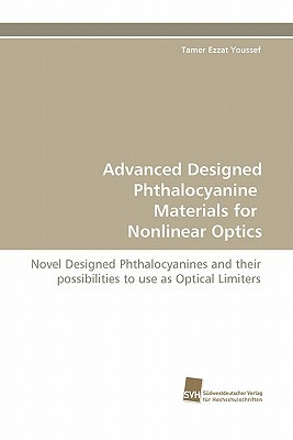 Advanced Designed Phthalocyanine Materials for Nonlinear Optics  by  Tamer Ezzat Youssef