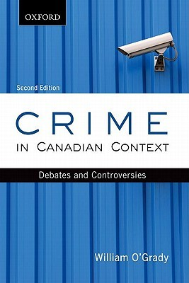 Crime in Canadian Context: Debates and Controversies  by  William OGrady