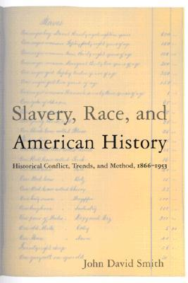 Slavery, Race, and American History: Historical Conflict, Trends, and Methods, 1866-1953  by  John David Smith