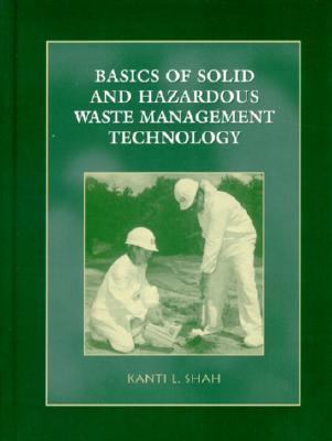 Basics of Solid and Hazardous Waste Management Technology Kanti L. Shah