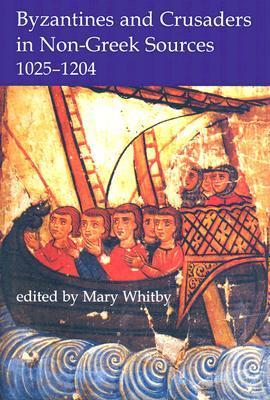 Byzantines and Crusaders in Non-Greek Sources, 1025-1204 Mary Whitby