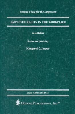 Employee Rights in the Workplace  by  Margaret C. Jasper