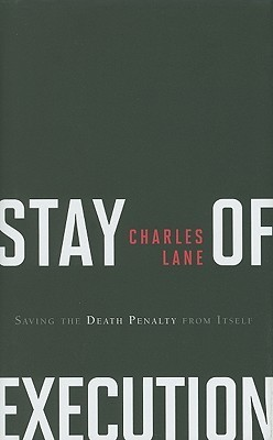 Stay of Execution: Saving the Death Penalty from Itself  by  Charles Lane