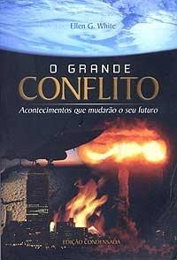 O Grande Conflito: Acontecimentos Que Mudarão O Seu Futuro Ellen G. White