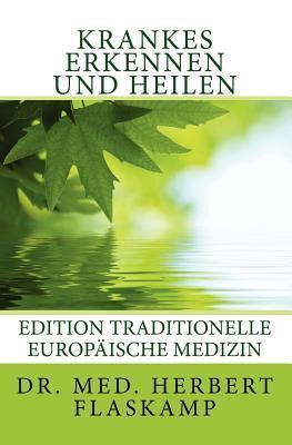 Krankes Erkennen Und Heilen (Edition Traditionelle Europaische Medizin Band 2) Herbert Flaskamp