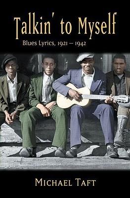 Talkin to Myself: Blues Lyrics, 1921-1942 Michael  Taft