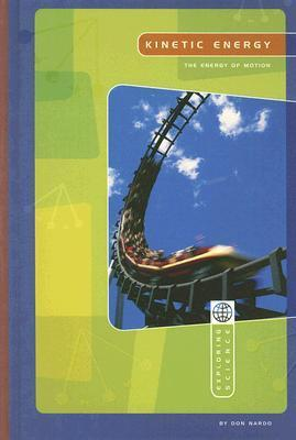 Kinetic Energy: The Energy of Motion  by  Don Nardo