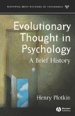 Evolutionary Thought in Psychology: A Brief History Henry C. Plotkin
