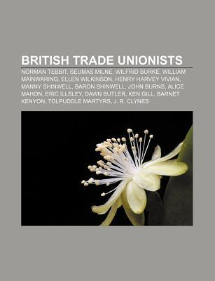 British Trade Unionists: Norman Tebbit, Seumas Milne, Wilfrid Burke, William Mainwaring, Ellen Wilkinson, Henry Harvey Vivian, Manny Shinwell  by  Source Wikipedia