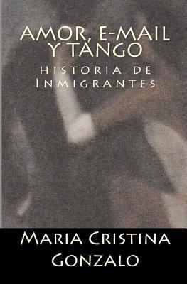 Amor, E-mail y Tango: Historia de Inmigrantes Maria Cristina Gonzalo