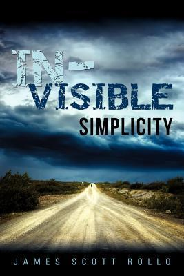 In-Visible Simplicity James Scott Rollo
