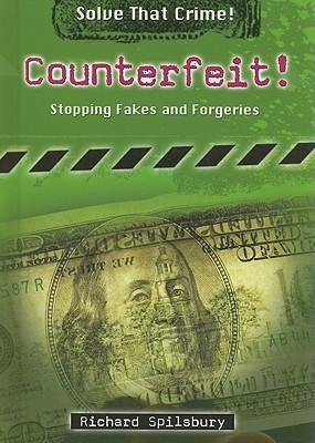 Counterfeit!: Stopping Fakes and Forgeries  by  Richard Spilsbury