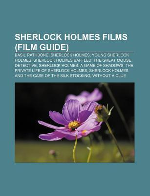 Sherlock Holmes Films (Film Guide): Basil Rathbone, Sherlock Holmes, Young Sherlock Holmes, Sherlock Holmes Baffled, the Great Mouse Detective Source Wikipedia