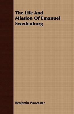 The Life and Mission of Emanuel Swedenborg Benjamin Worcester