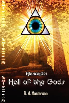 Alexander: Hall of the Gods  by  G.M. Masterson