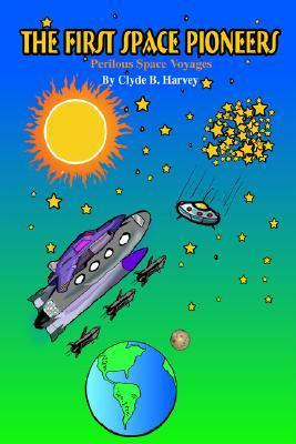 The First Space Pioneers: Perilous Space Voyages  by  Clyde Harvey