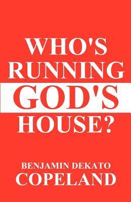 Whos Running Gods House? Benjamin Dekato Copeland