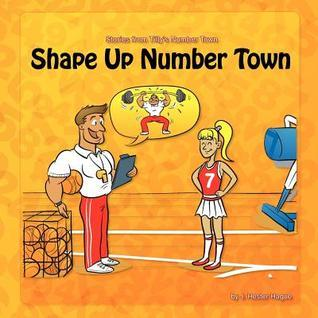 Shape Up Number Town: Stories from Number Town  by  J. Hester Hague